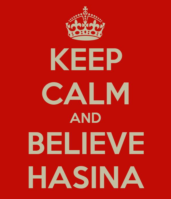 KEEP CALM AND BELIEVE HASINA
