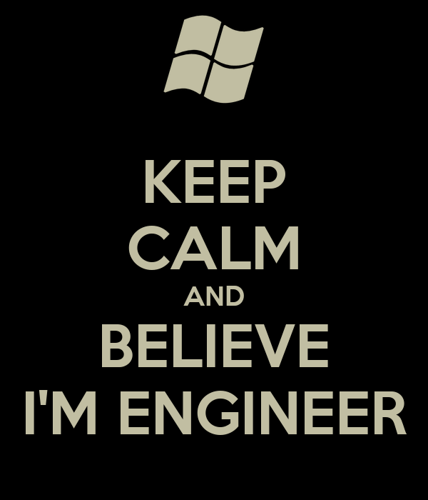 KEEP CALM AND BELIEVE I'M ENGINEER