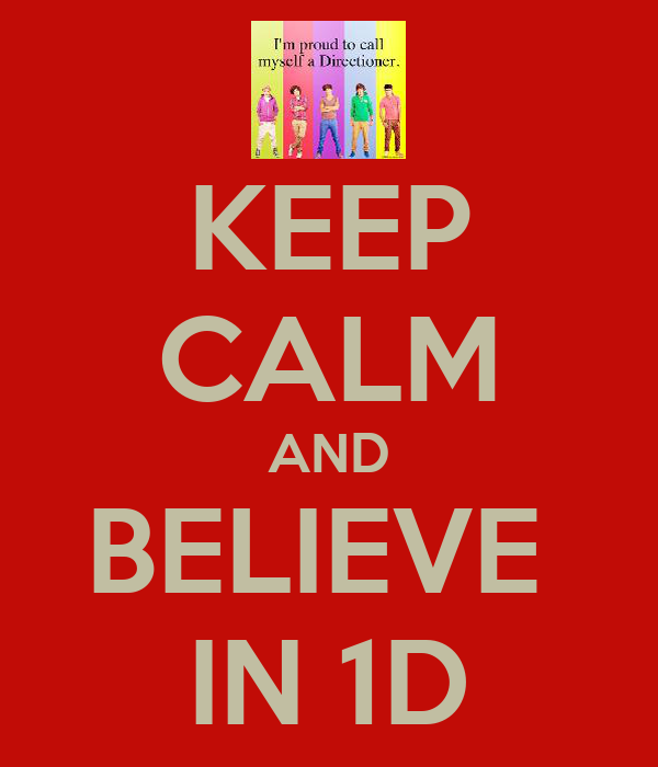 KEEP CALM AND BELIEVE  IN 1D
