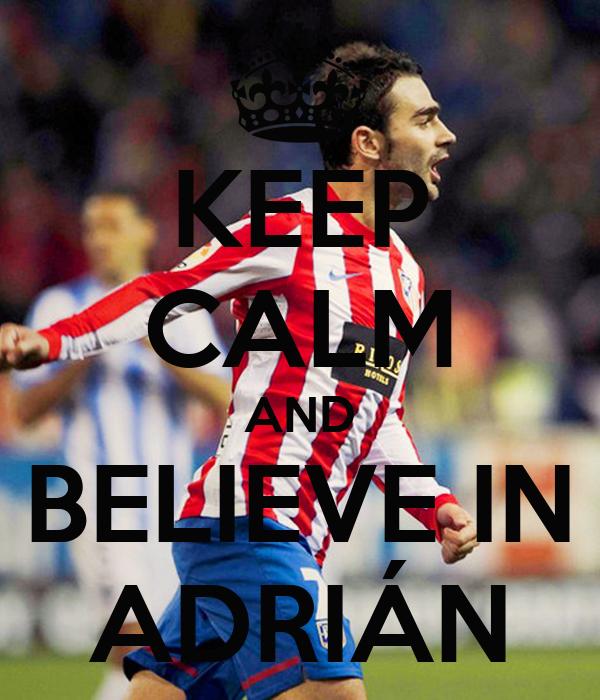 KEEP CALM AND BELIEVE IN ADRIÁN