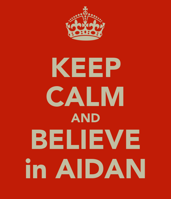 KEEP CALM AND BELIEVE in AIDAN