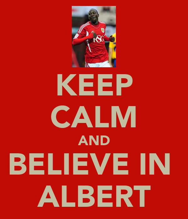 KEEP CALM AND BELIEVE IN  ALBERT