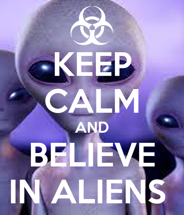KEEP CALM AND BELIEVE IN ALIENS