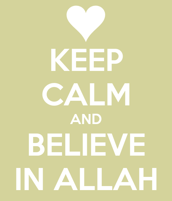 KEEP CALM AND BELIEVE IN ALLAH