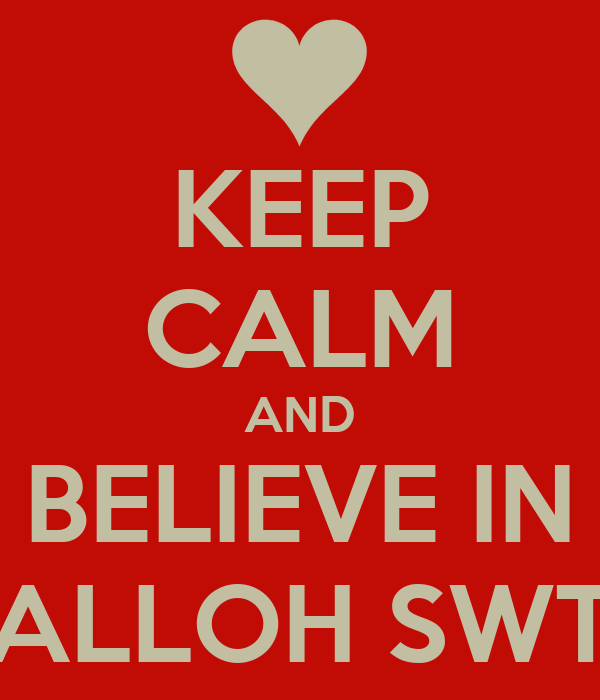 KEEP CALM AND BELIEVE IN ALLOH SWT