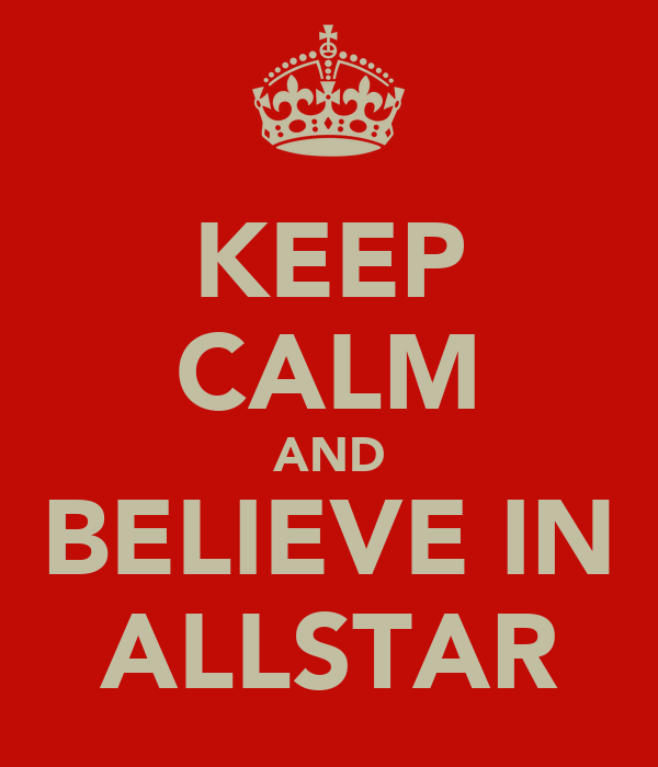 KEEP CALM AND BELIEVE IN ALLSTAR