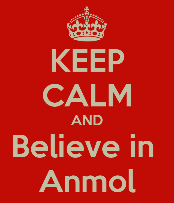 KEEP CALM AND Believe in  Anmol