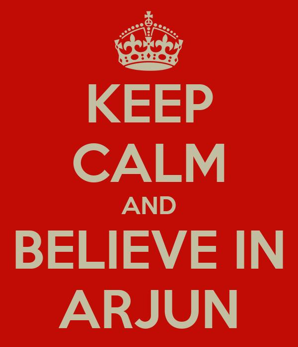 KEEP CALM AND BELIEVE IN ARJUN
