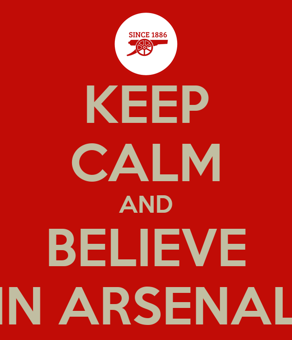 KEEP CALM AND BELIEVE IN ARSENAL