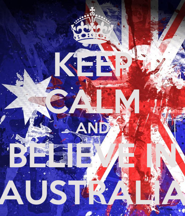 KEEP CALM AND BELIEVE IN AUSTRALIA