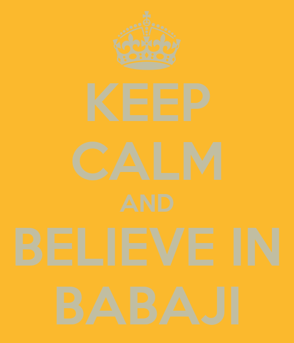 KEEP CALM AND BELIEVE IN BABAJI