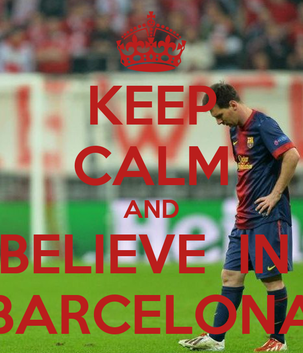 KEEP CALM AND BELIEVE  IN  BARCELONA