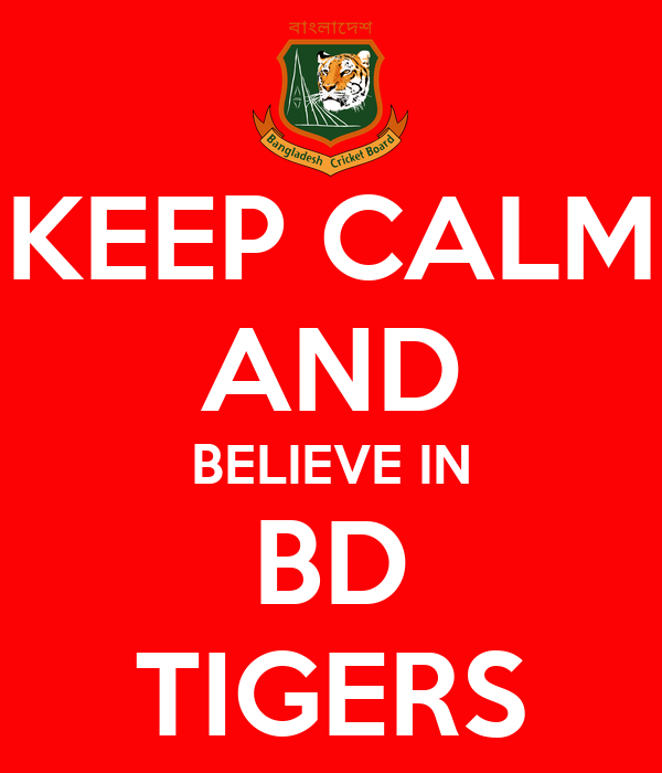 KEEP CALM AND BELIEVE IN BD TIGERS