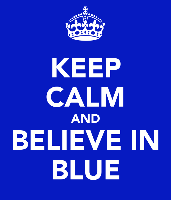KEEP CALM AND BELIEVE IN BLUE
