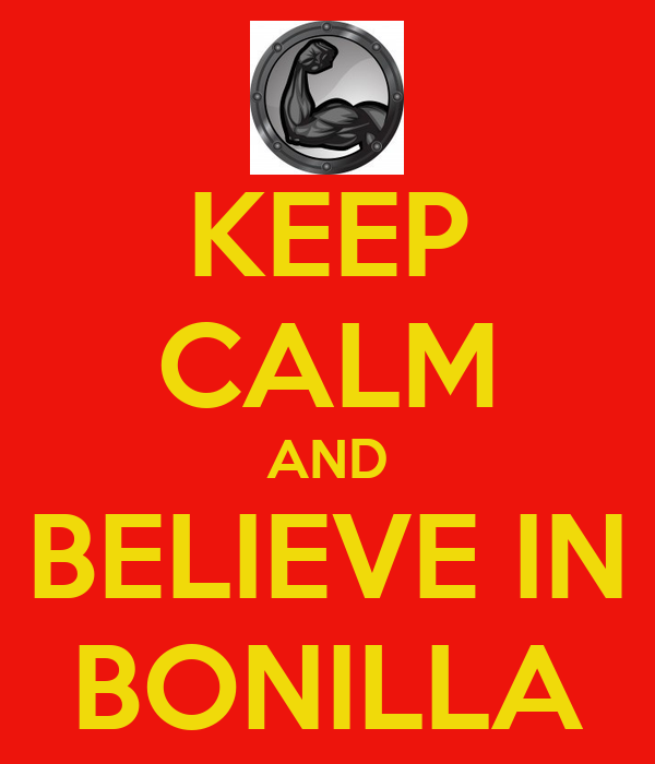 KEEP CALM AND BELIEVE IN BONILLA