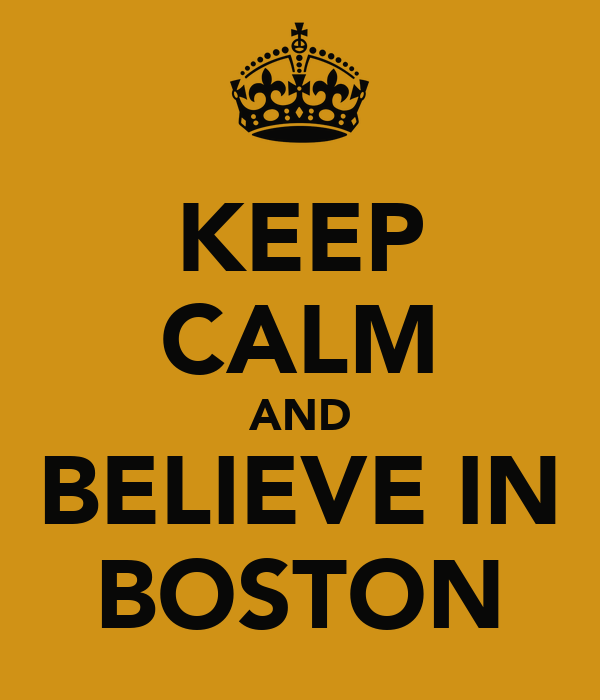 KEEP CALM AND BELIEVE IN BOSTON