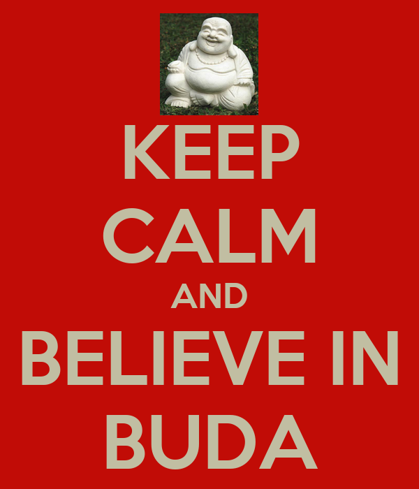 KEEP CALM AND BELIEVE IN BUDA