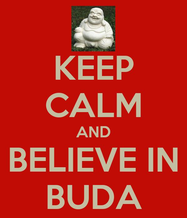 KEEP CALM AND BELIEVE IN BUDA