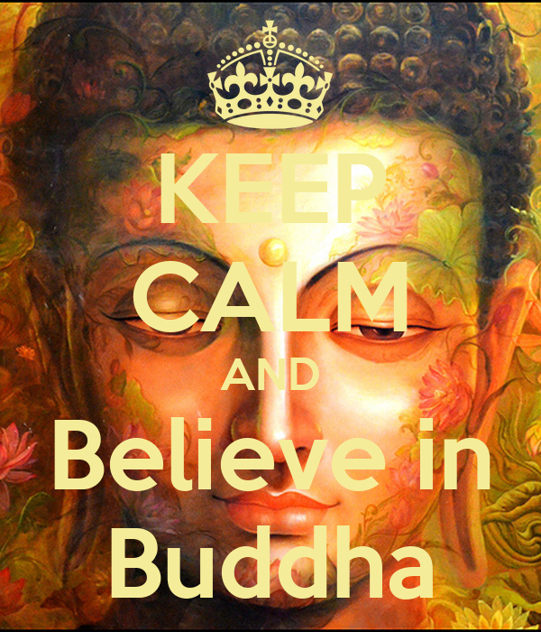 KEEP CALM AND Believe in Buddha