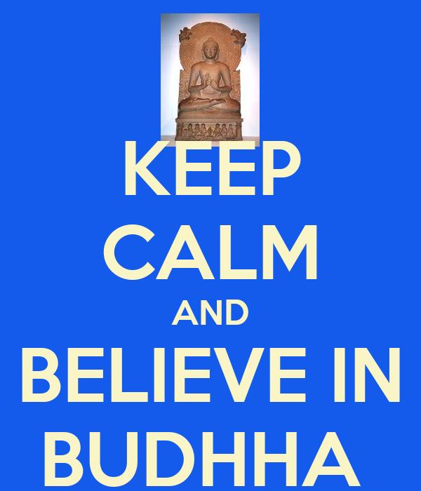 KEEP CALM AND BELIEVE IN BUDHHA