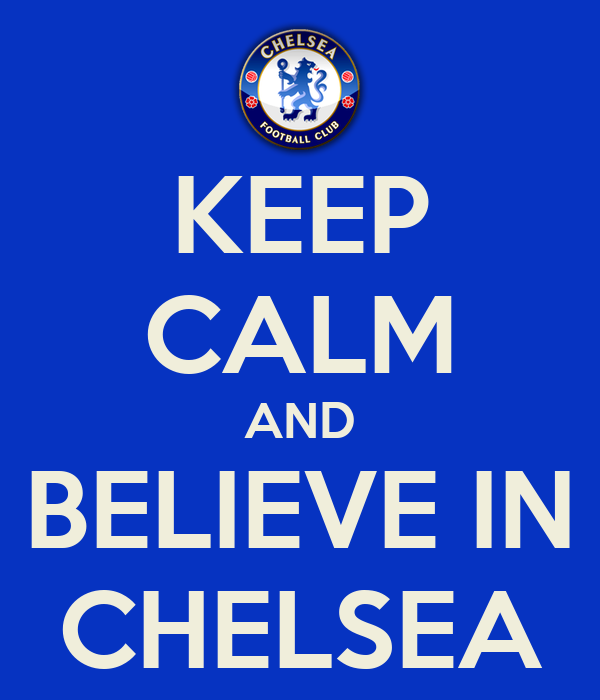 KEEP CALM AND BELIEVE IN CHELSEA