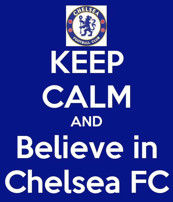 KEEP CALM AND Believe in Chelsea FC