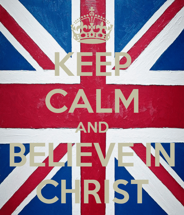 KEEP CALM AND BELIEVE IN CHRIST