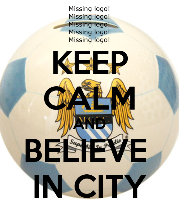KEEP CALM AND BELIEVE  IN CITY