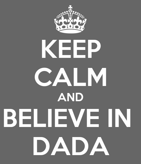 KEEP CALM AND BELIEVE IN  DADA