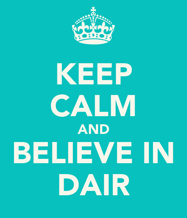 KEEP CALM AND BELIEVE IN DAIR