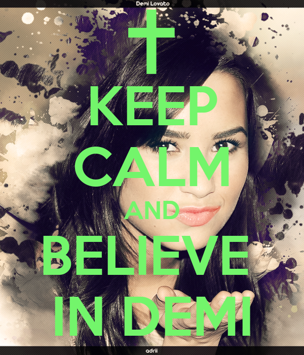 KEEP CALM AND BELIEVE  IN DEMI