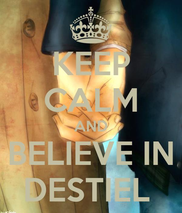 KEEP CALM AND BELIEVE IN DESTIEL