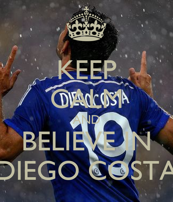 KEEP CALM AND BELIEVE IN DIEGO COSTA