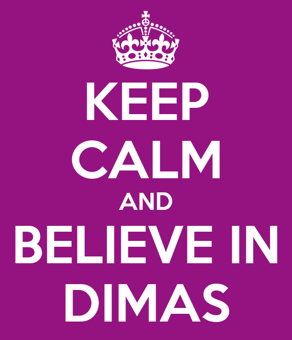 KEEP CALM AND BELIEVE IN DIMAS