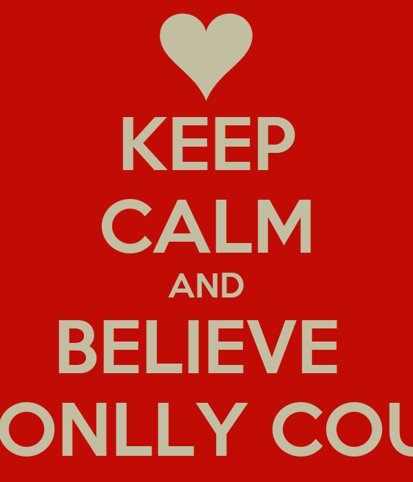 KEEP CALM AND BELIEVE  IN DONLLY COUPLE