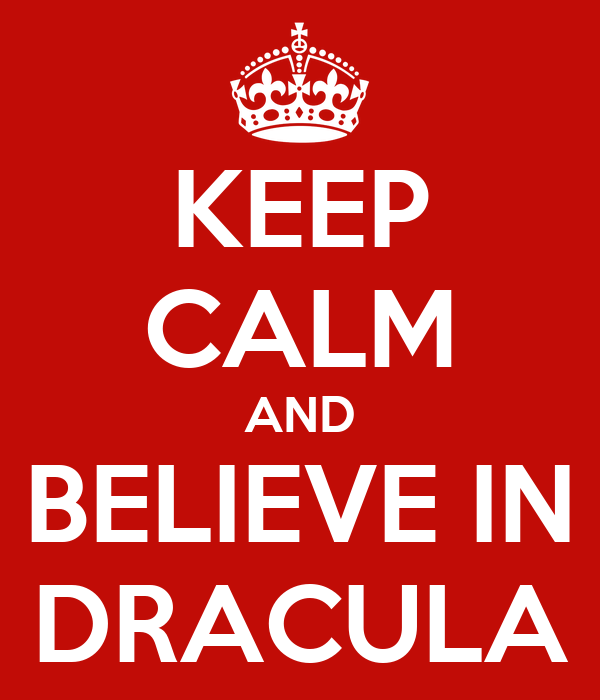 KEEP CALM AND BELIEVE IN DRACULA