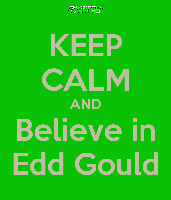 KEEP CALM AND Believe in Edd Gould