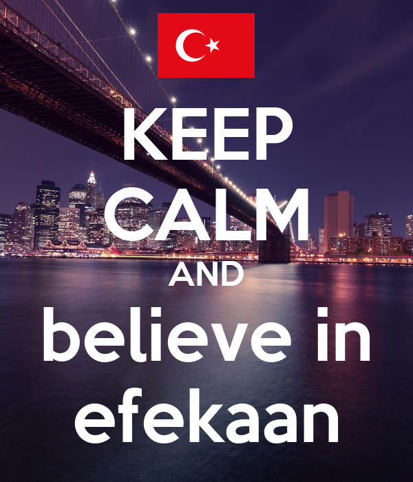KEEP CALM AND believe in efekaan