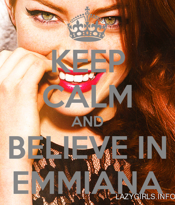 KEEP CALM AND BELIEVE IN EMMIANA