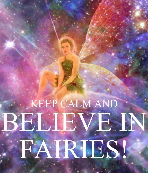 KEEP CALM AND BELIEVE IN FAIRIES!