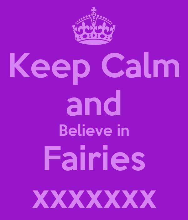 Keep Calm and  Believe in  Fairies xxxxxxx