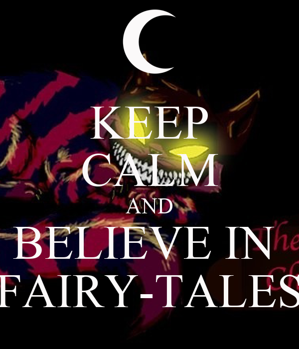 KEEP CALM AND BELIEVE IN  FAIRY-TALES
