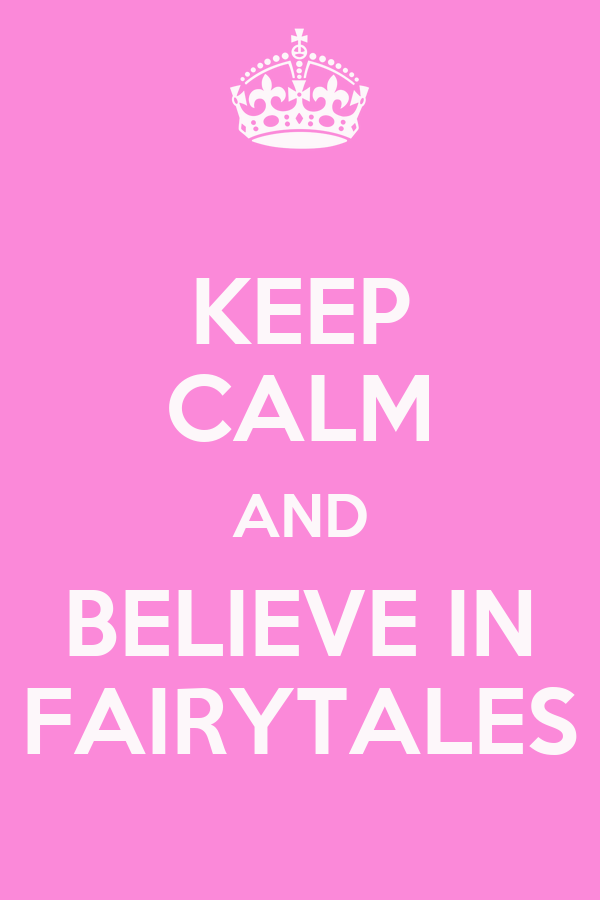 KEEP CALM AND BELIEVE IN FAIRYTALES