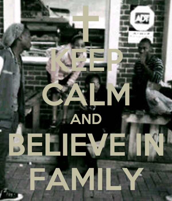 KEEP CALM AND BELIEVE IN FAMILY