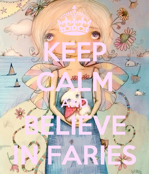 KEEP CALM AND BELIEVE IN FARIES