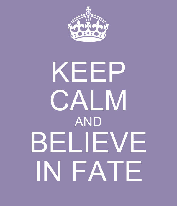 KEEP CALM AND BELIEVE IN FATE
