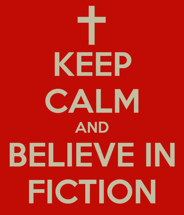 KEEP CALM AND BELIEVE IN FICTION