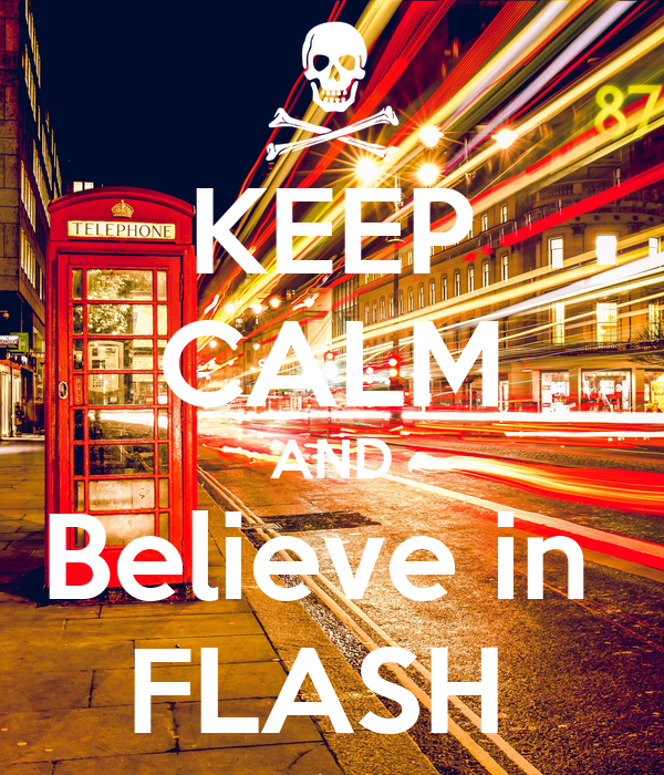 KEEP CALM AND Believe in  FLASH