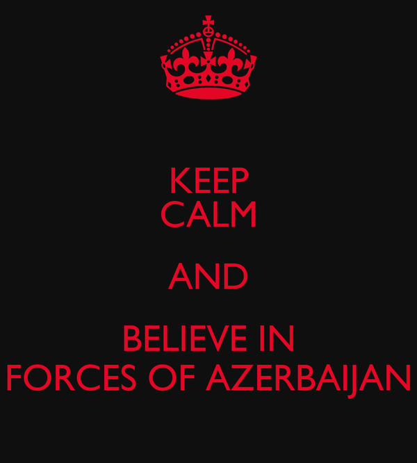 KEEP CALM AND BELIEVE IN FORCES OF AZERBAIJAN