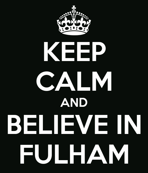 KEEP CALM AND BELIEVE IN FULHAM